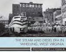 Print Raffles The Steam and Diesel Era in Wheeling, West Virginia: Photographs by J.J. Young By Nicholas Fry, Gregory Smith, and Elizabeth Davis-Young $50, hardcover, 224 p.
