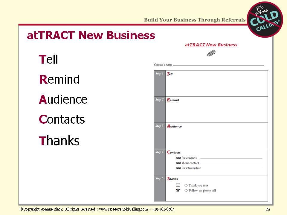 And, of course, you will be asking these 100 Referral Sources using the attract process.