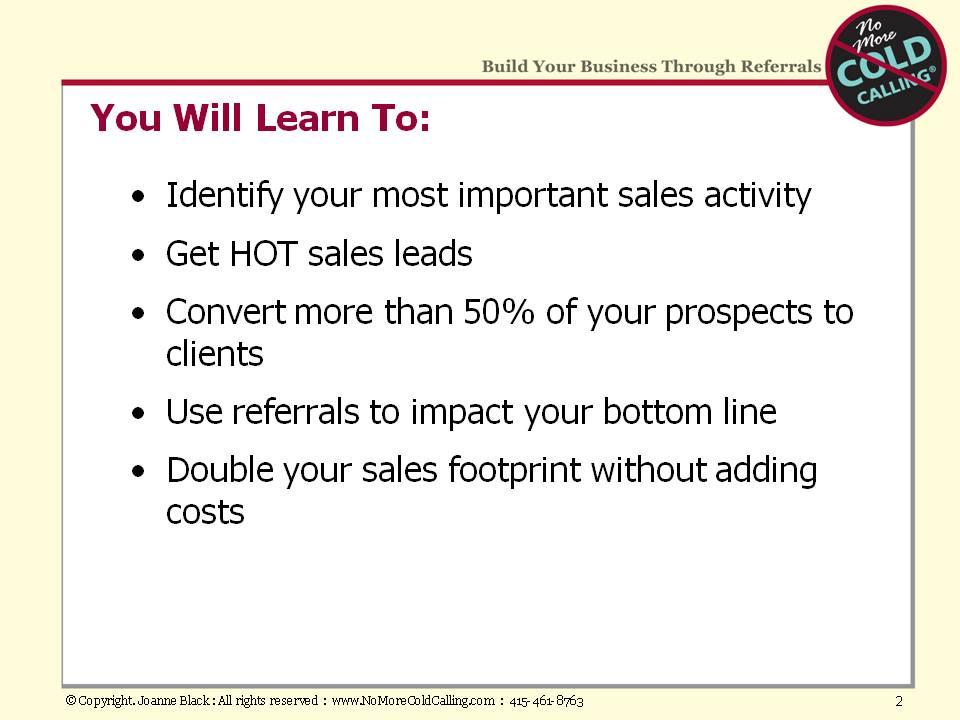 As we begin our final session together, you have already identified your most important sales activity, and you know that generating qualified leads through