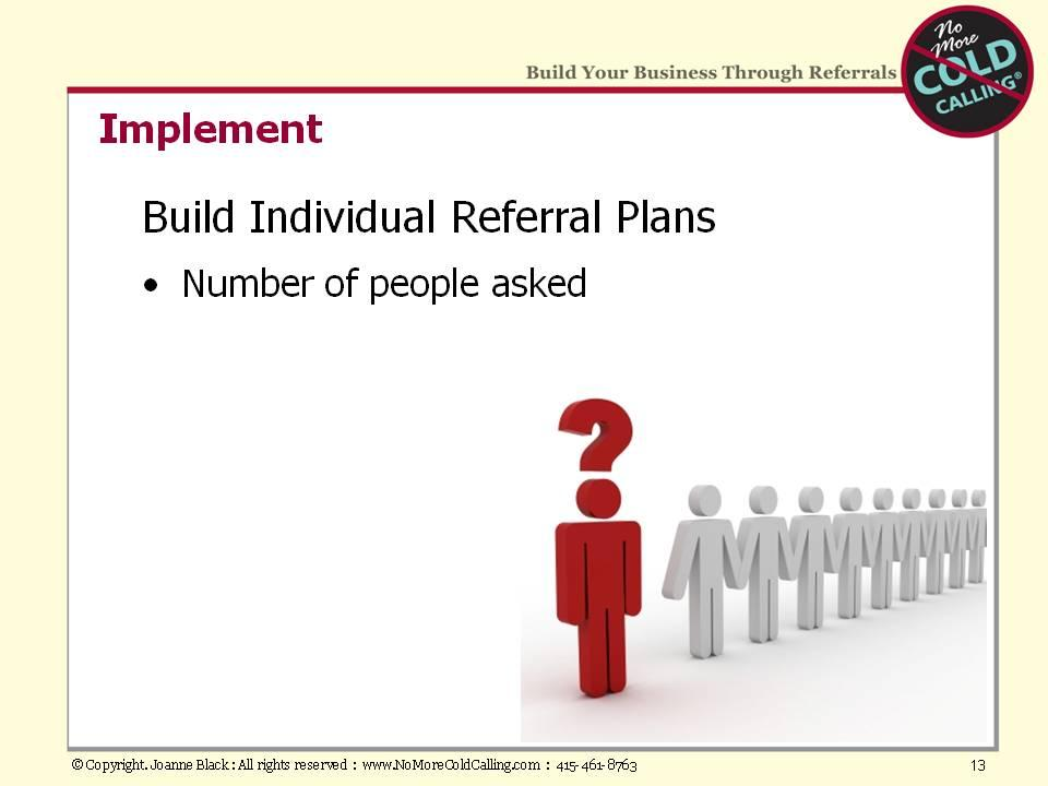 Let s review the next three steps in more detail. The third step in the referral-selling process is implementation.
