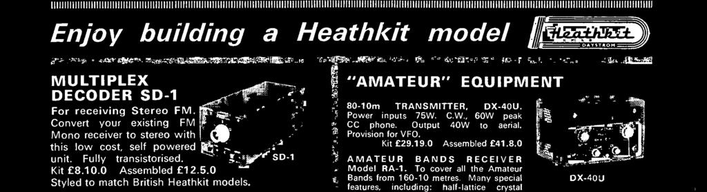 Convert your existing FM Mono receiver to stereo with this low cost, self powered unit. Fully transistorised. Kit 8.10.0 Assembled 12.5.0 Styled to match British Heathkit models.