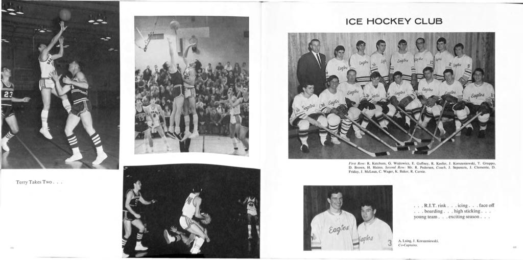 ICE HOCKEY CLUB First R ow: R. Ketchum, G. Wojtowicz, E. Gaffney, R. Keefer, 1. Korszeniewski, T. Gmppo, D. Brown, H. H aims. Second R ow: Mr. R. Pedersen, Coach, 1. Sepana ra, 1. C lemente, D.