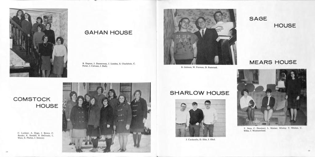 L GAHAN HOUSE SAGE HOUSE B. Degnan, J. Dannerman, J. L ondon, S. Charlebois, C. P orter, J. Calvano, J. Daily. MEARS HOUSE COMSTOCK HOUSE SHARLOW HOUSE C. Lochner, A. Dugo, J. Brown C.
