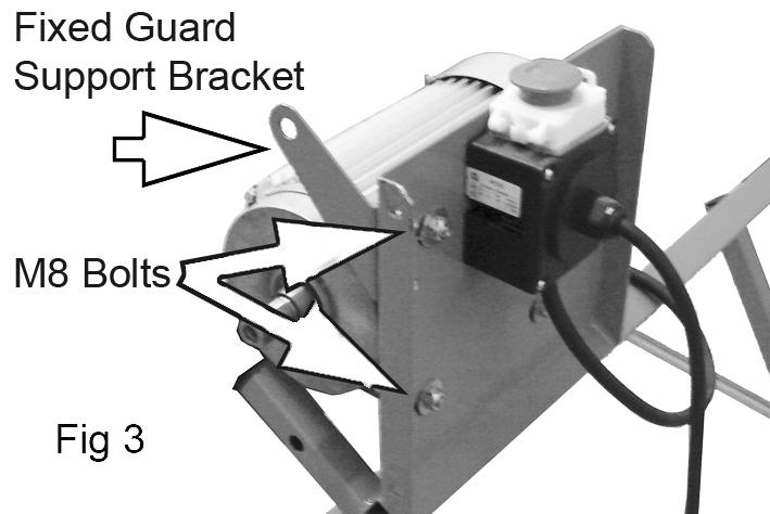 1. Attach the Fixed Guard Support Bracket to the motor mounting plate using 2 x M8 bolts, locknuts & washers as shown in Fig
