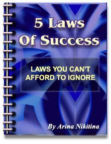 5 LAWS OF SUCCESS by Arina Nikitina This ebook may be given away freely. It may NOT be sold.