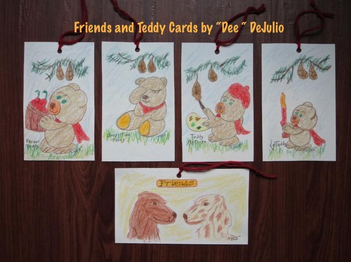 Page 4 The Palette News May 2017 FRIENDS & TEDDY CARDS BY DEE DeJulio: Colored pencil drawings on 140 lb. cold press paper with a red yarn hanger, as a card, book mark, friend. 4 x7.