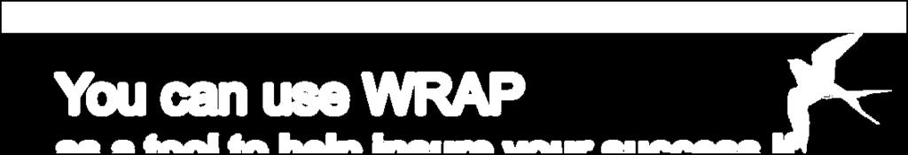You can use WRAP as a tool to help insure your success if