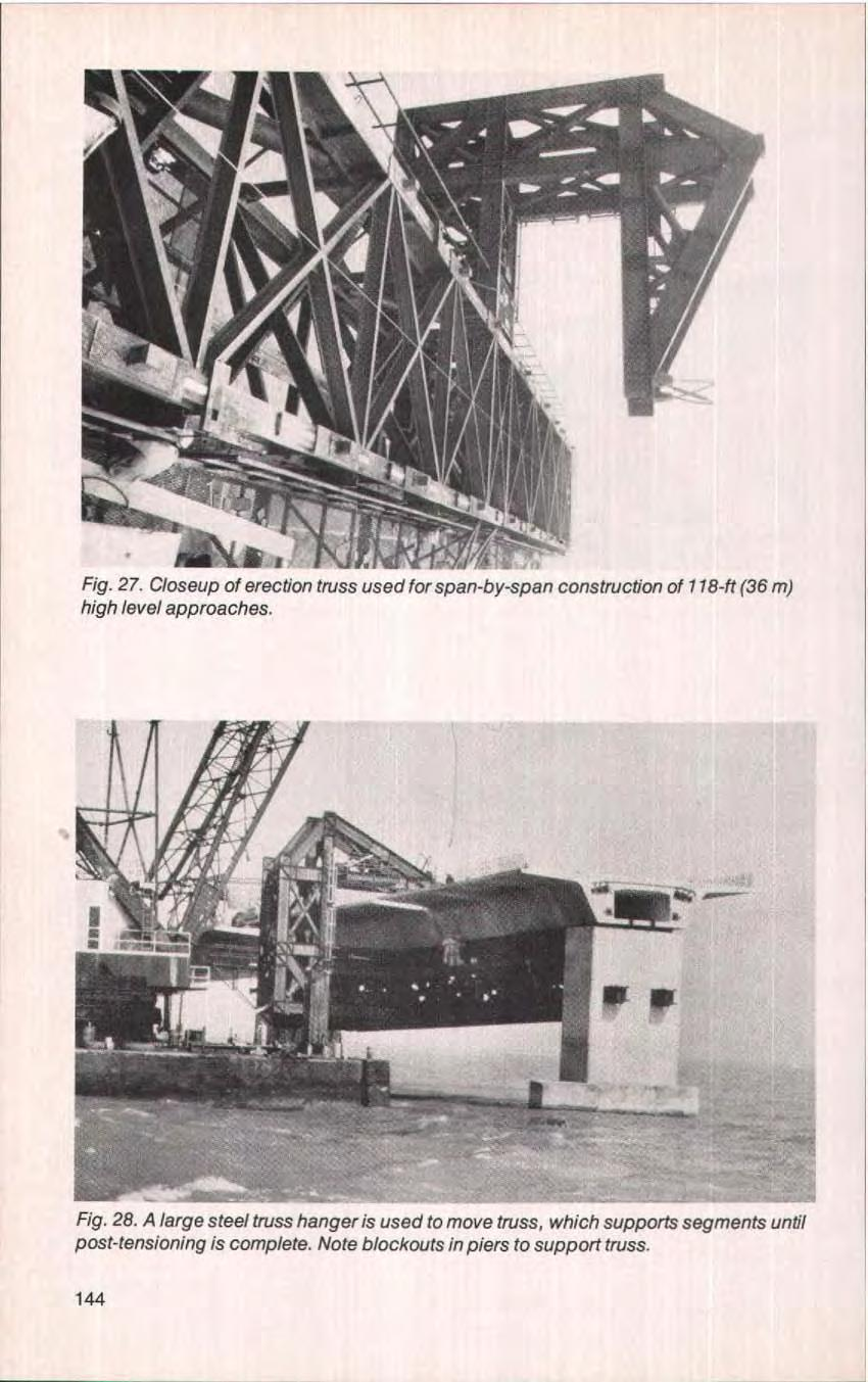 Fig. 27. Closeup of erection truss used for span-by-span construction of 118-ft (36 m) high level approa ches. Fig. 28.