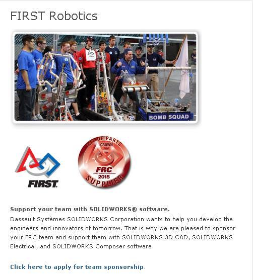 SolidWorks Sponsorship? To apply for SolidWorks Sponsorship: 1. Click the link to the SolidWorks FIRST Robotics Website. 2. Click the SOLIDWORKS SPONSORSHIP link and fill out the survey. 3.