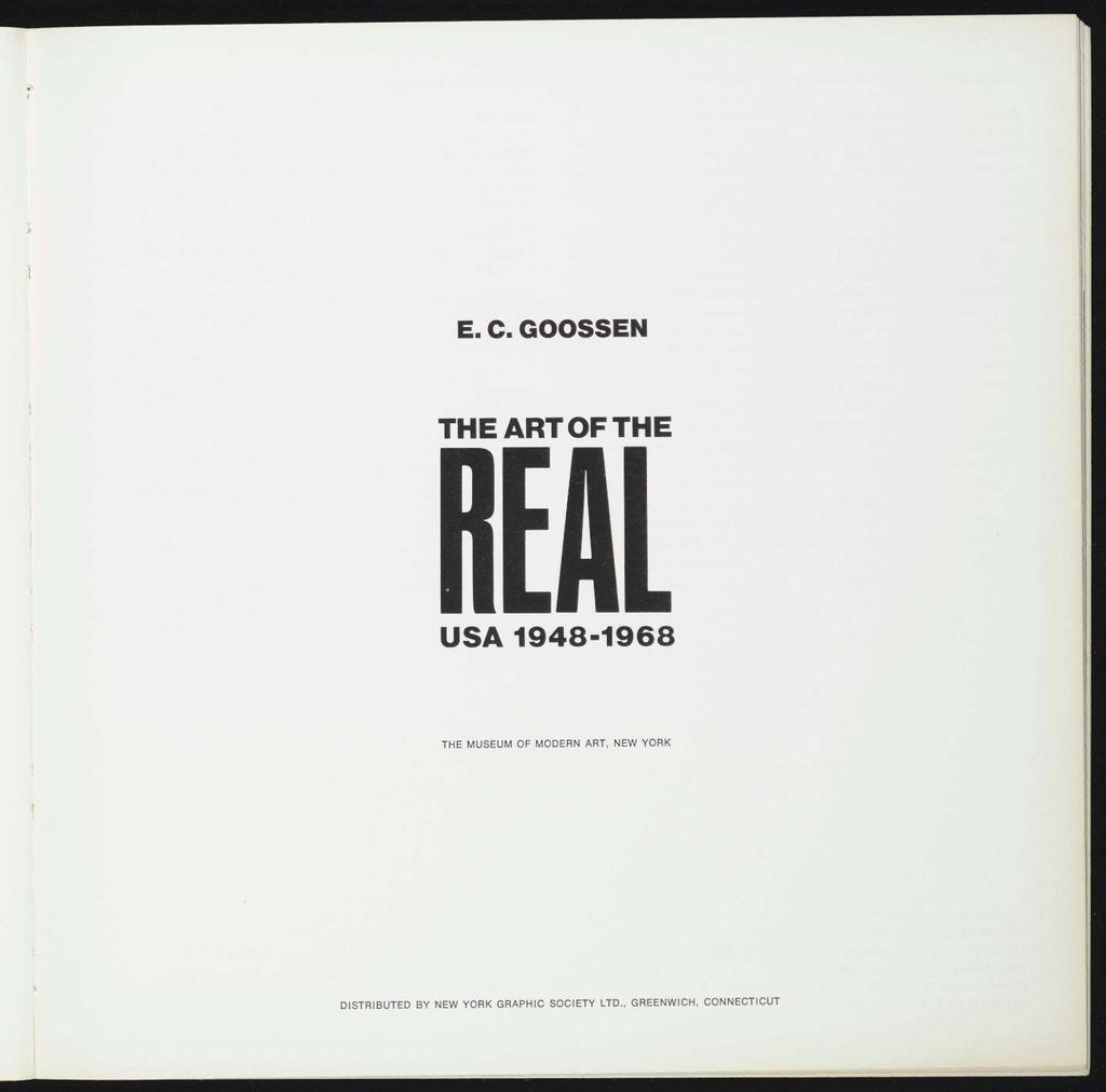 E. C. GOOSSEN THE ART OF THE REAL USA 1948-1968 THE MUSEUM OF MODERN ART,