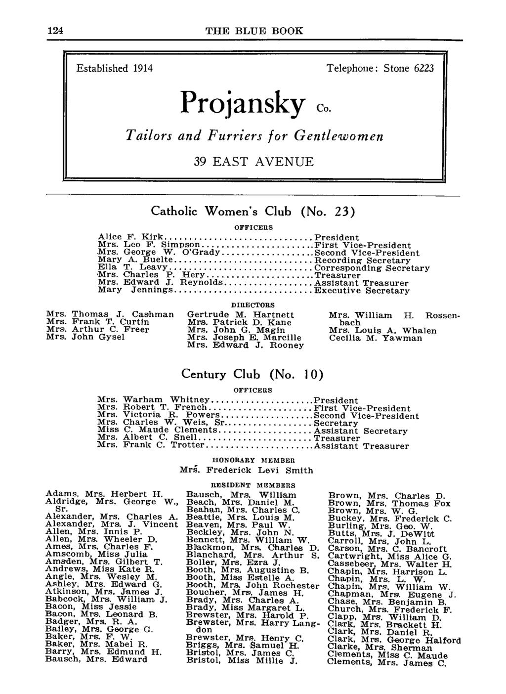 124 THE BLUE BOOK Established 1914 Telephone: Stone 6223 Projansky Co. Tailors and Furriers for Gentlewomen 39 EAST AVENUE Catholic Women's Club (No. 23) OFFICERS Alice F. Kirk President Mrs. Leo F.