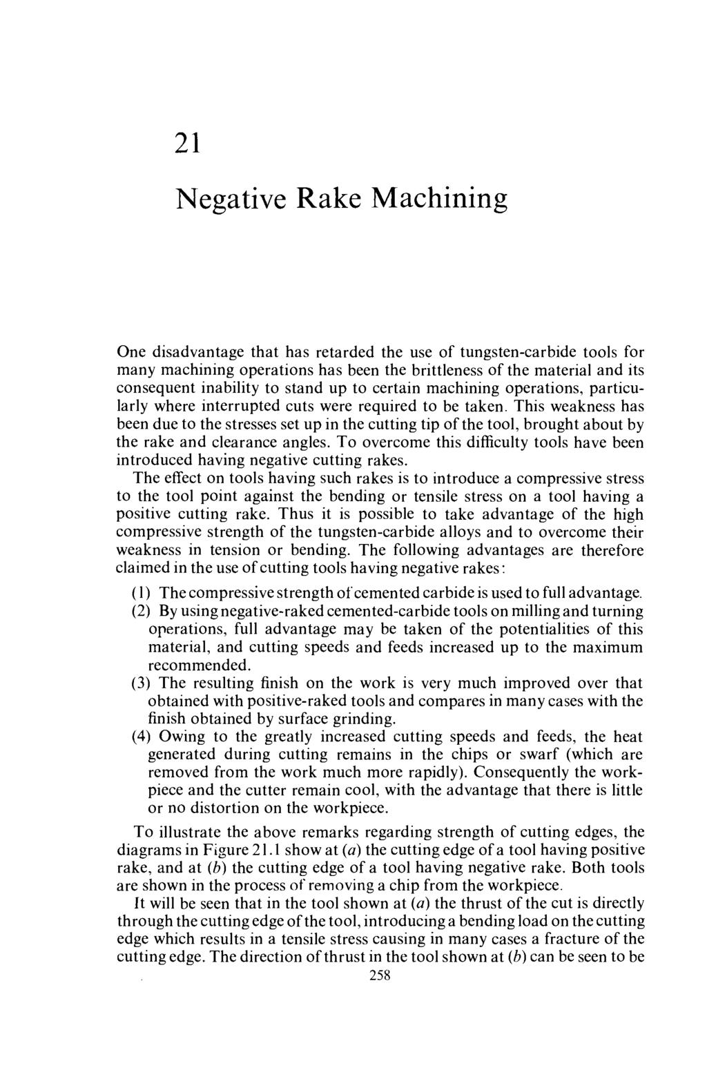 21 Negative Rake Machining One disadvantage that has retarded the use of tungsten-carbide tools for many machining operations has been the brittleness of the material and its consequent inability to