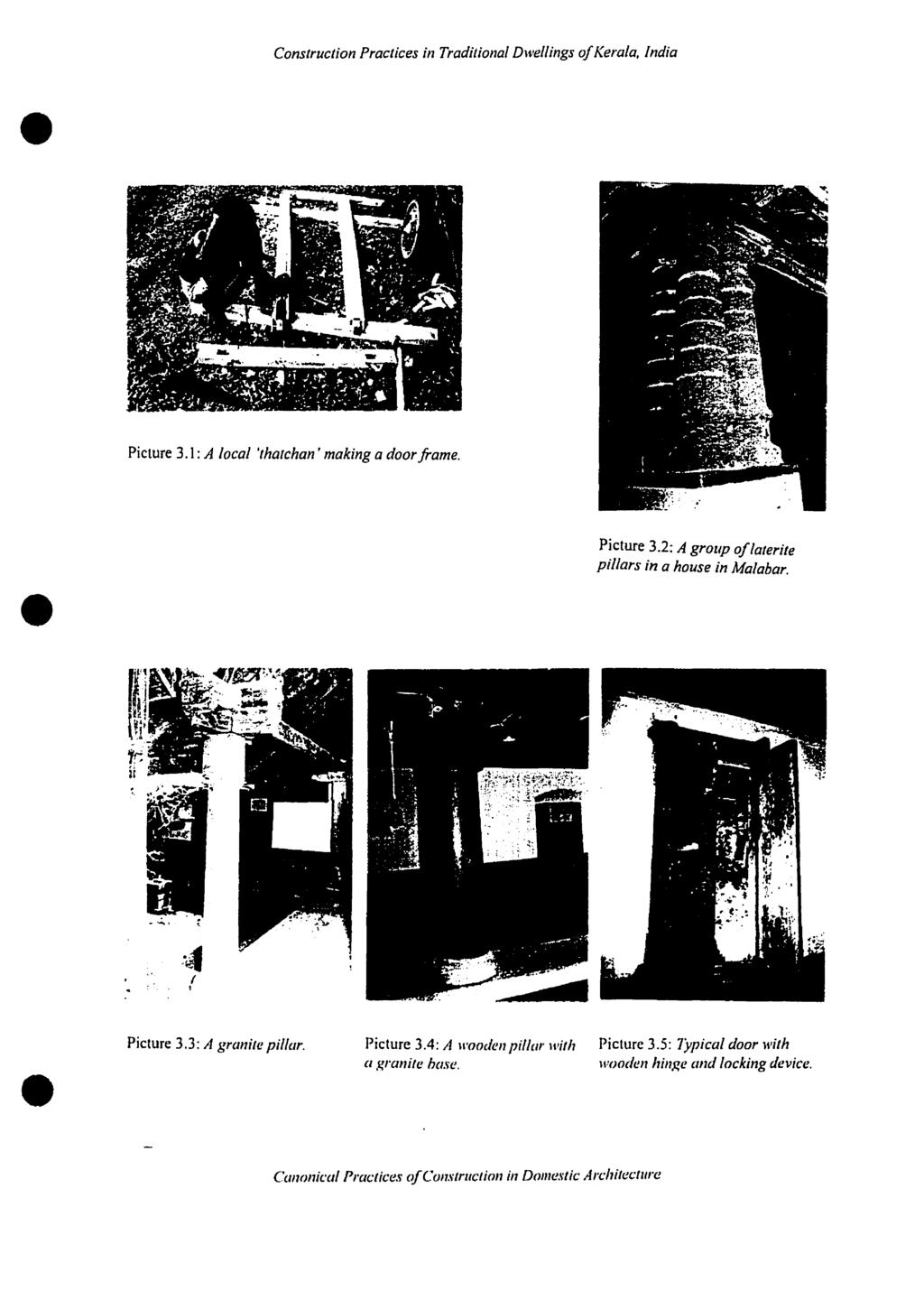 Construction Practices in Traditional Dwellings 0/Kerala. India Picture 3.1: A local 'thatchan' making a door frame. Picture 3.2: A group oflaterite pillars in a house in Malabar...4 ~ 11 Picture 3.