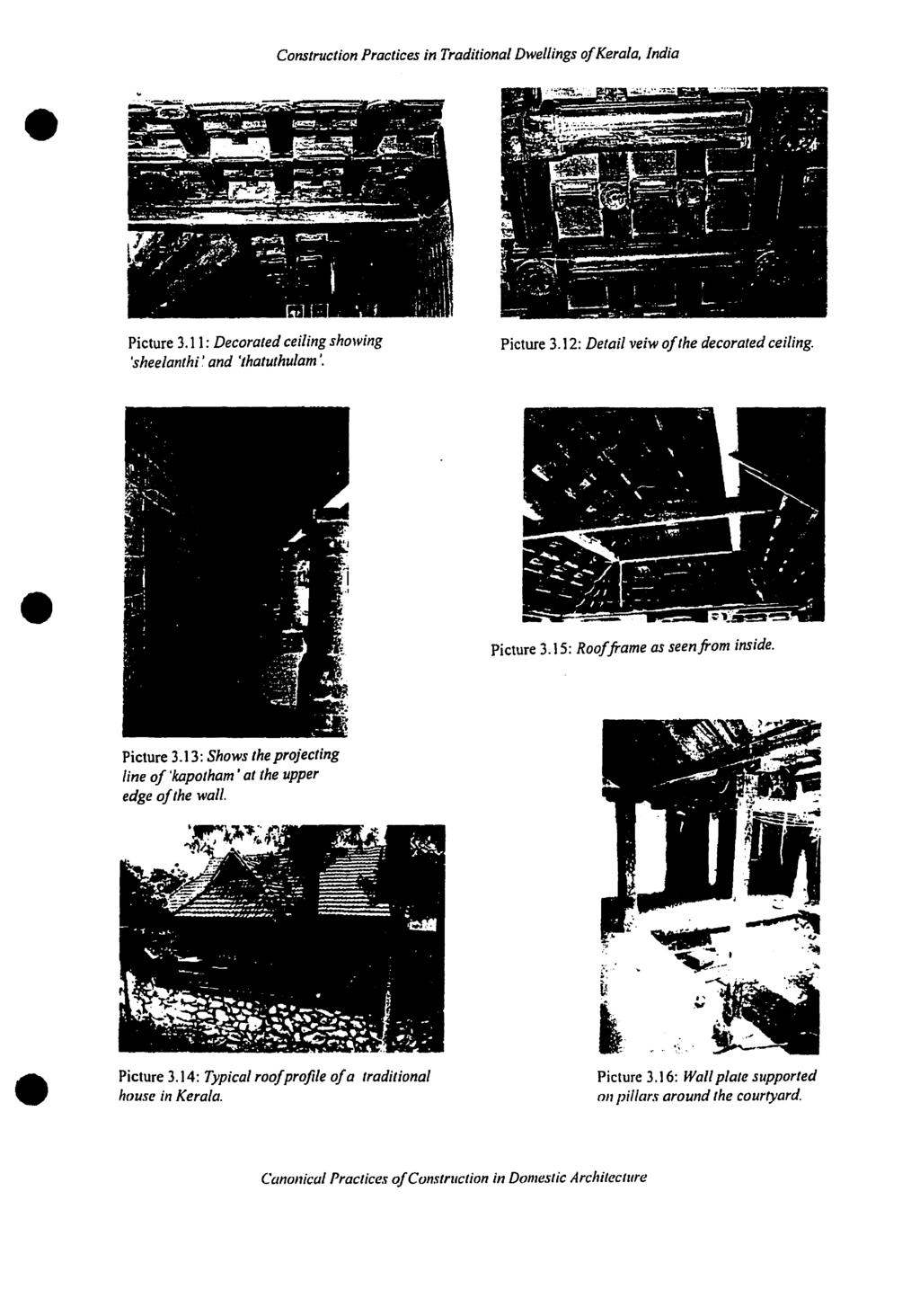 ", lndia Picture 3.11: Decorated ceiling showing 'sheelanthi ~ and ""hatuthulam J Picture 3.12: Detail veiw ofthe decorated ceiling. Picture 3.15: Roofframe as seenfrom inside. Picture 3.13: Shows the projecting fine of'kapotham ' at the upper edge ofthe wall."