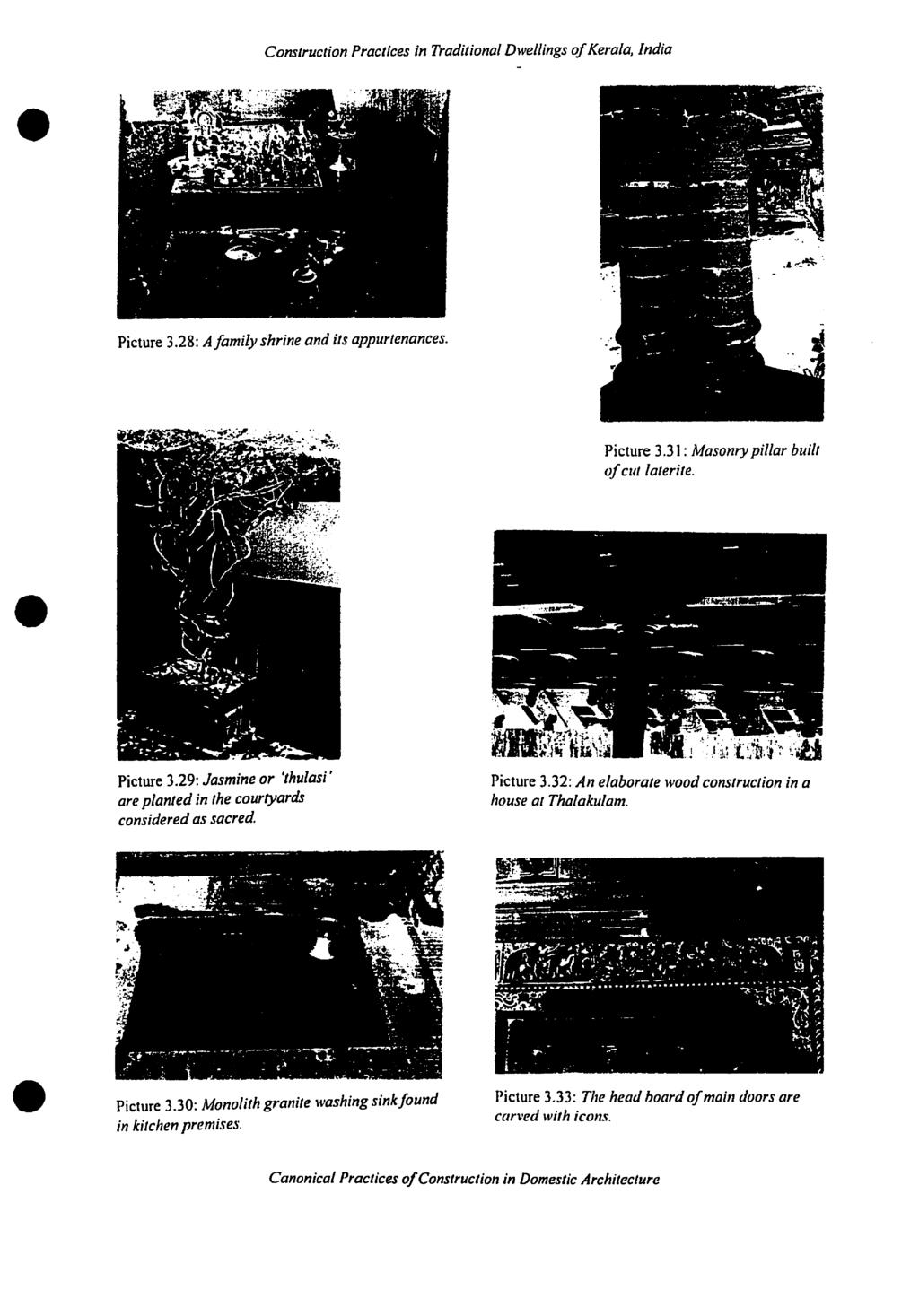 Construction Practices in Traditianal Dwe//ings ofkerala, India Picture 3.28: Afamilyshrine and ils appurtenances. Picture 3.31: Masonry pillar built ofeut laterite. Picture 3.29: Jasmine or 'thulasi' are plantedin the courtyards considered as sacred.