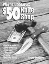vision. BK614 $50 Dollar Knife Shop, Goddard 156 pages, 8-1/2 x 11 (Softcover) Outfitting a knifemaking shop doesn t have to cost a fortune and Wayne Goddard shows hobbyists how to do it on a budget.