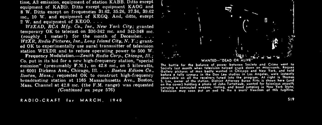 "Frequency Modulation.- Zenith Radio Corp., Chicago, Ill.; Co. put in its bid for a new high- frequency station, ""special emission"" (presumably F.M.), on 42.8 mc., on 5 kilowatts, at 600 Dickens Ave."