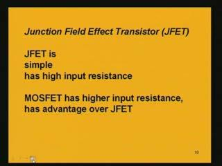 (Refer Slide Time: 23:35) It also has high input resistance because in MOSFET we have seen that the input resistance is very, very high.