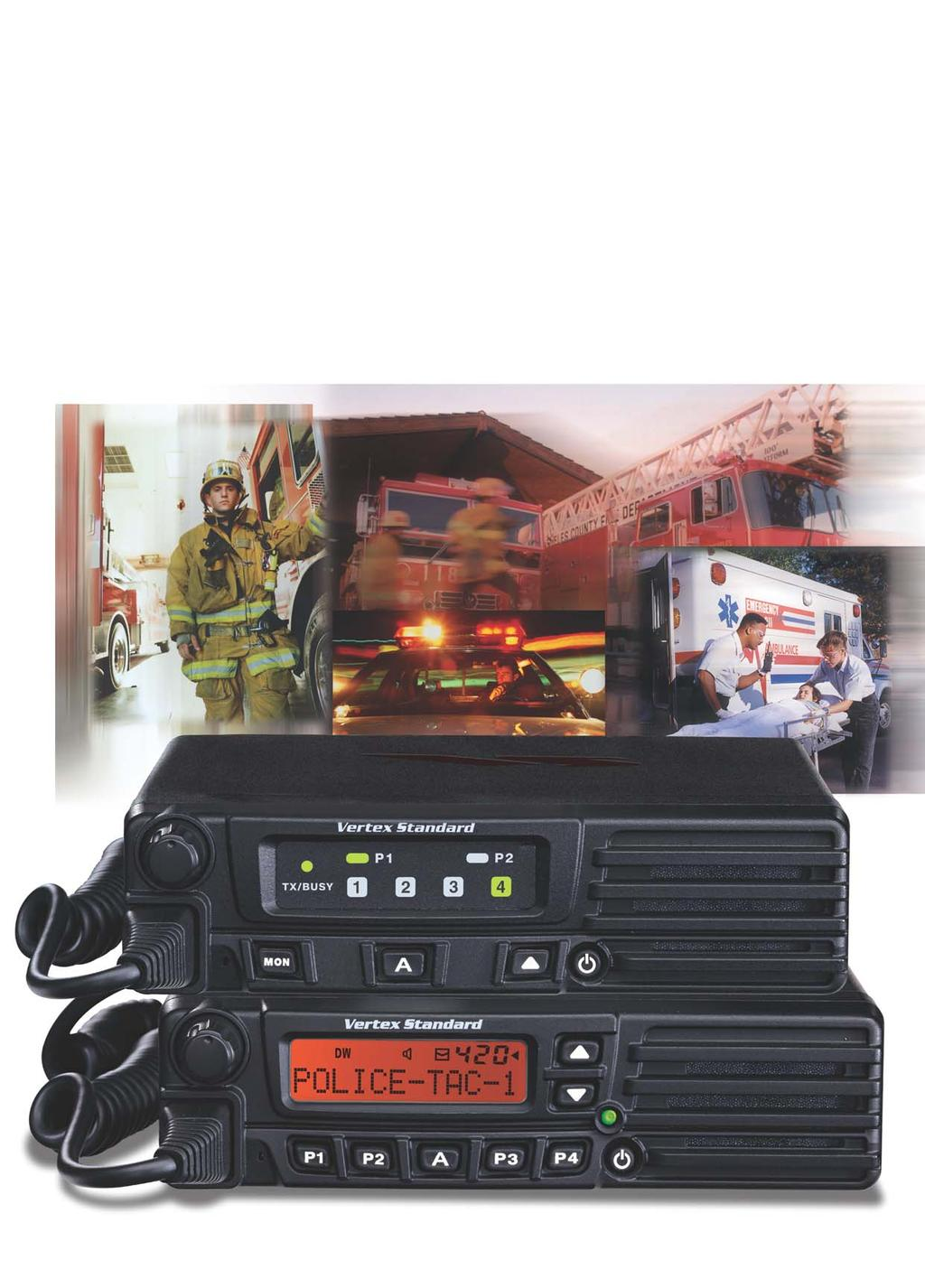 VX-4100/VX-4200 SERIES Public Safety applications require three essential elements: reliability, ruggedness, and performance versatility.
