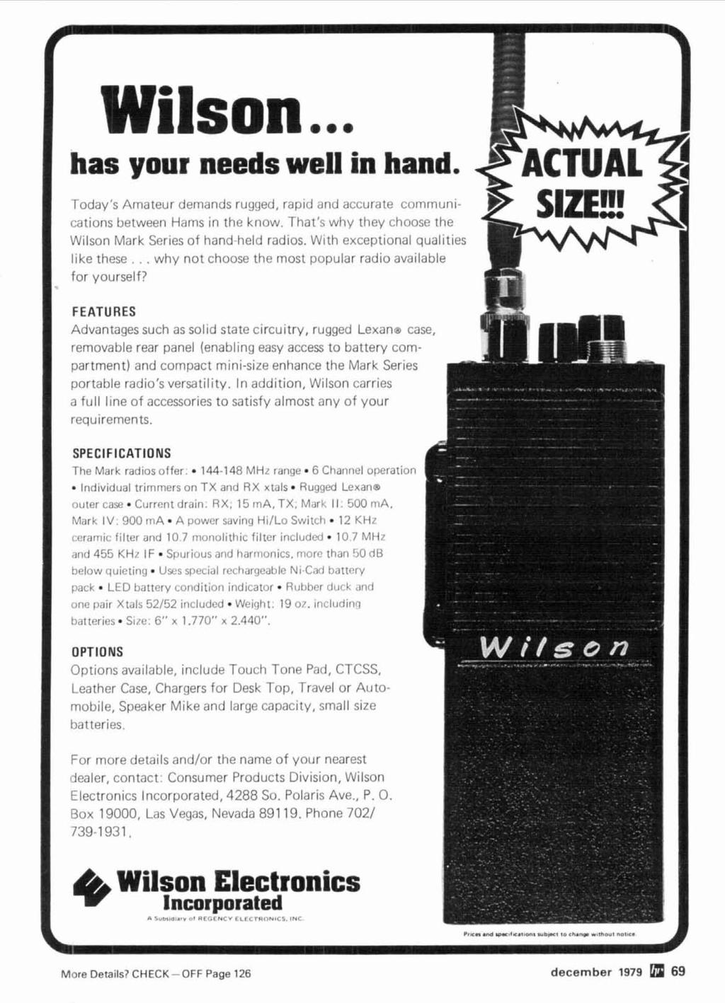 Wilson... has your needs well in hand. Today's Amateur demands rugged, rap~d and accurate communications between Hams in the know. That's why they choose the Wilson Mark Series of hand-held radios.