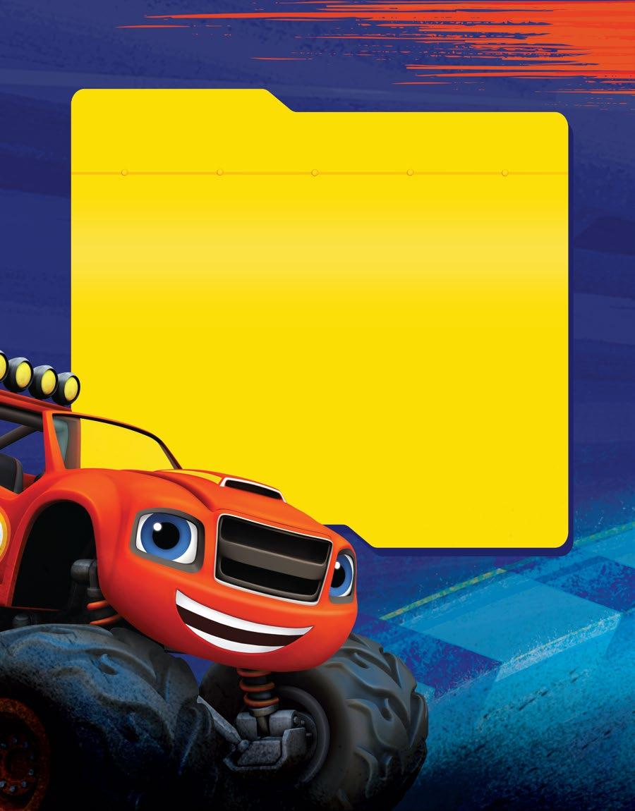 LET S BLAZE INTO Rev up and roll out for high-speed races and chases with Blaze and the Monster Machines!