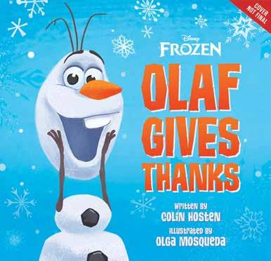 Frozen: Olaf Gives Thanks Illustrated by Olga Mosqueda Olaf is thankful each and every day and he s here to tell you why!