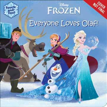 Frozen: Everyone Loves Olaf Olaf Welcomes Spring 978-1-4847-2467-5 $8.99 BB An Amazing Snowman 978-1-4231-8514-7 $16.99 HC A Sister More Like Me 978-1-4231-7014-3 $15.