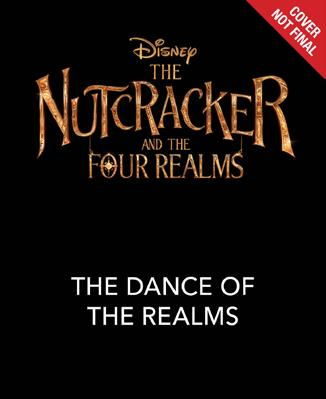 The Nutcracker and the Four Realms: The Dance of the Realms A picture book with stunning painterly illustrations that captures the magic of Christmas, dance, and storytelling from the world of Disney