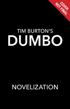 Dumbo Live Action Novelization Written by Kari Sutherland The Dumbo novelization retells the story of the film and features added content about the new, compelling characters and their incredible