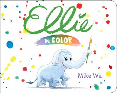 Ellie in Color Written and illustrated by Mike Wu Ellie the artistic elephant combines her favorite colors to create a masterpiece in this sweet, original concept board book.