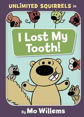 I Lost My Tooth! Written and illustrated by Mo Willems Unlimited Squirrels are furry friends! Unlimited Squirrels have fuzzy ends!