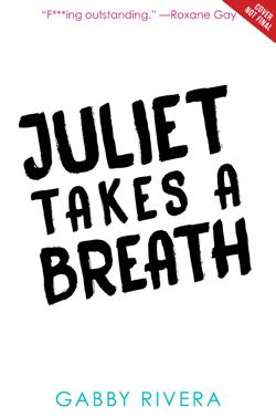 Juliet Takes A Breath Written by Gabby Rivera Humorous and bold, Juliet Takes a Breath is a coming of age story offering a much needed immersion into a young woman s journey to find herself to define