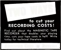 821 New Patents to cut your RECORDING COSTS! Find out about the MAGNETIC TAPE RECORDER that doubles your playing time, cuts your tape costs in half! Write today for technical literature.
