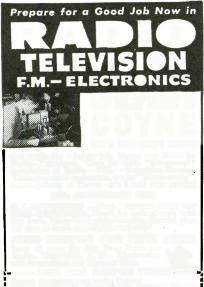 "Cash in with All- around"" knowledge of Radio -FM.- Television Service. Train on actual equipment, not by ""Home-study"". Learn quickly at Coyne -it's a real shop course! 50th ANNIVERSARY YEAR G. I."