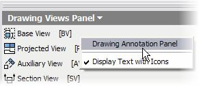 Right-click on the Drawing Views Panel, and then select Drawing Annotation Panel. 5.