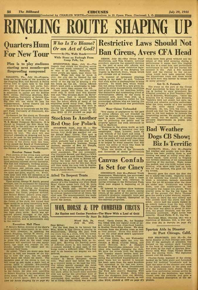 44 Thr Billboard CIRCUSES July 29, 1944 Condoeled by CHARLES WIRTH-Communications to 25 Opera Place. Cincinnati 1 0 RINGLING ROUTE SHAPING UP Quarters Hum For New Tour TI'ho Is To Blame?