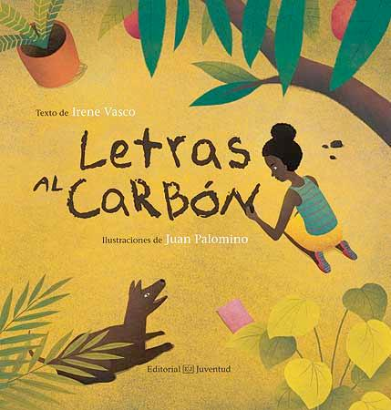 Picture Books 2016 - Ilustrata PICTURE BOOKS LETRAS AL CARBÓN - CHARCOAL WORDS, by Irene Vasco, illustrated by Juan Palomino.