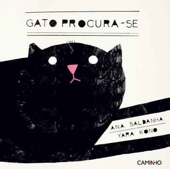 GATO PROCURA-SE - THE MISSING CAT, by Ana Saldanha illustrated by Yara Kono Winner Prémio Bissasya Barreto de Literatura para a Infância 2016 English translation available A child s cat goes missing