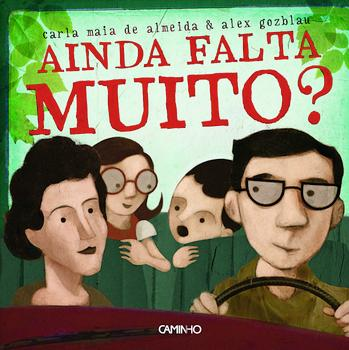 AINDA FALTA MUITO? - ARE WE THERE YET? by Carla Maia de Almeida, illustrated by Alex Gozblau A family is travelling by car to the grandparents house.