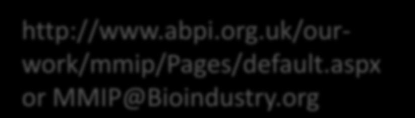 And the journey continues To contact us: http://www.abpi.org.uk/ourwork/mmip/pages/default.aspx or MMIP@Bioindustry.