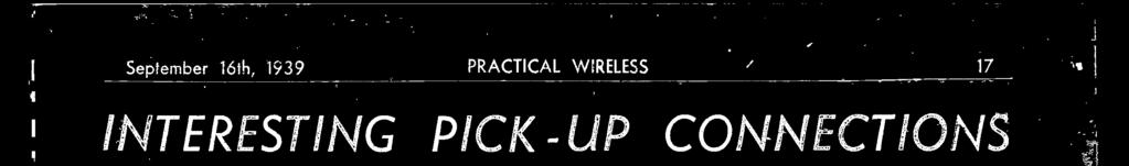 September 16th, 1939 PRACTCAL WELESS / 17 NTERESTNG PiCK UP CONNECTONS Some Useful Suggestions Reaiding Pickup Connections for Various Types of Radio Receivers usual method of connecting a frequency