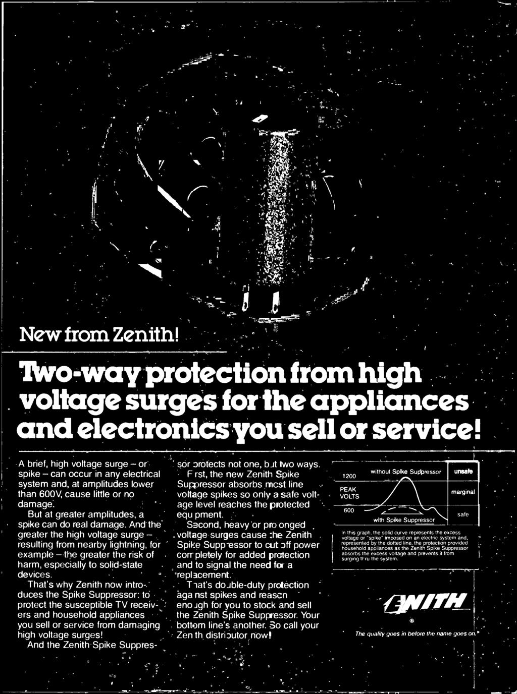 And the Zenith Spike Suppres- sor orotects not one, bat two ways. F rst, the new Zenith Spike Suppressor absorbs mcst line voltage spikes so only a safe voltage level reaches the protected equ pment.