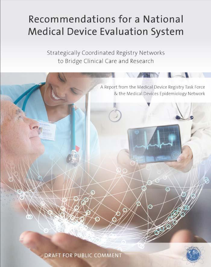 National Surveillance System Current step: Medical Device Registry Task Force Report Builds on the core strategy of the White Papers and the Planning Board Report Discusses