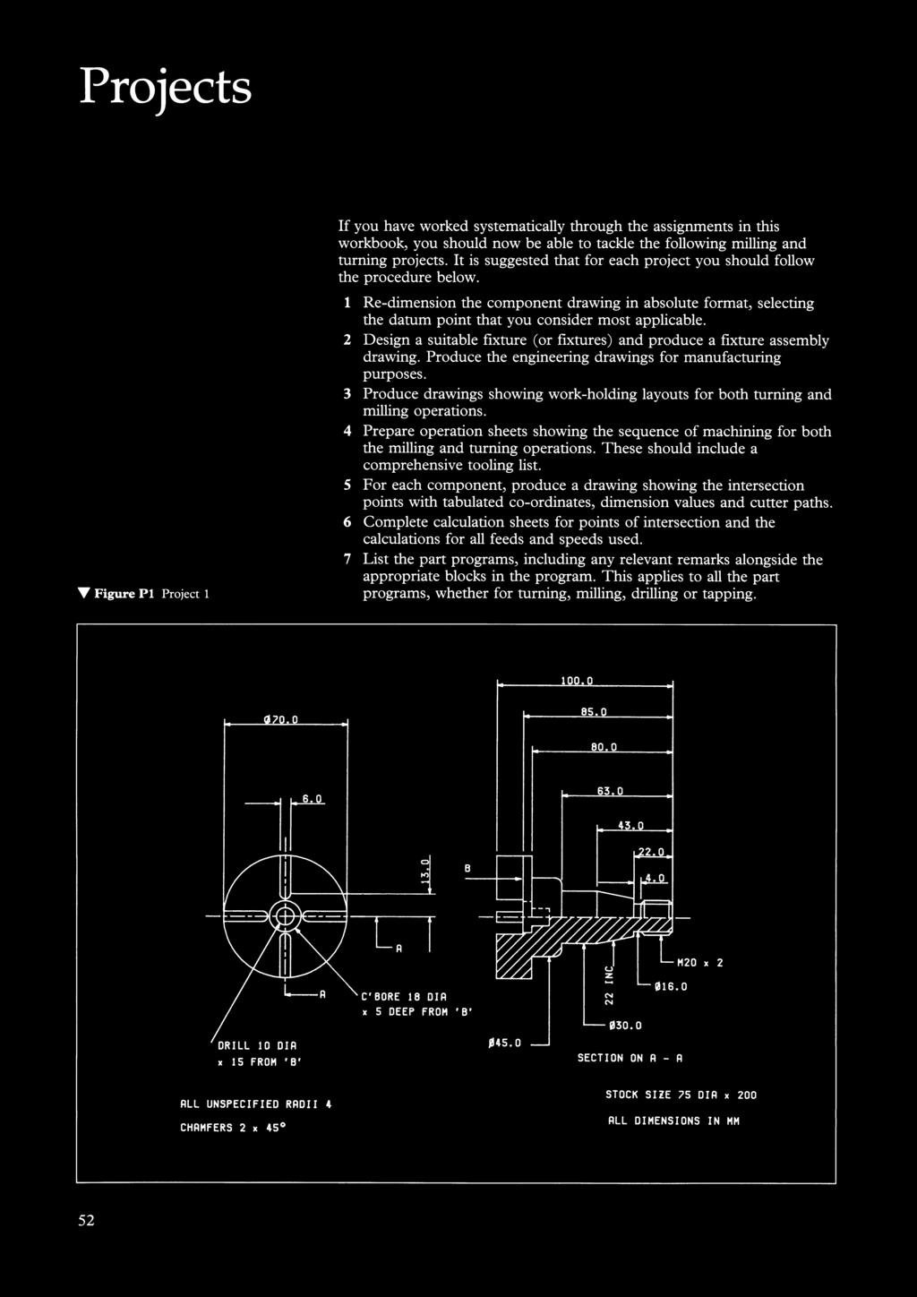 Projects ~ Figure Pl Project 1 If you have worked systematically through the assignments in this workbook, you should now be able to tackle the following milling and turning projects.