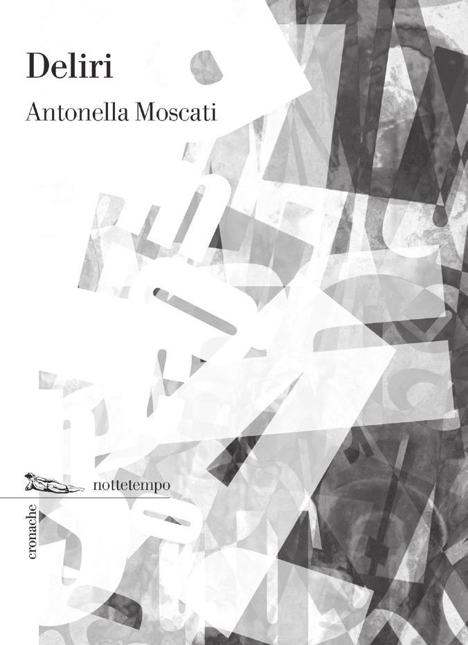 Antonella Moscati Deliria (Deliri) Sudden epiphanies, philosophical hunches and the euphoria of a language that goes beyond reality provide a description of the delirium that at regular intervals