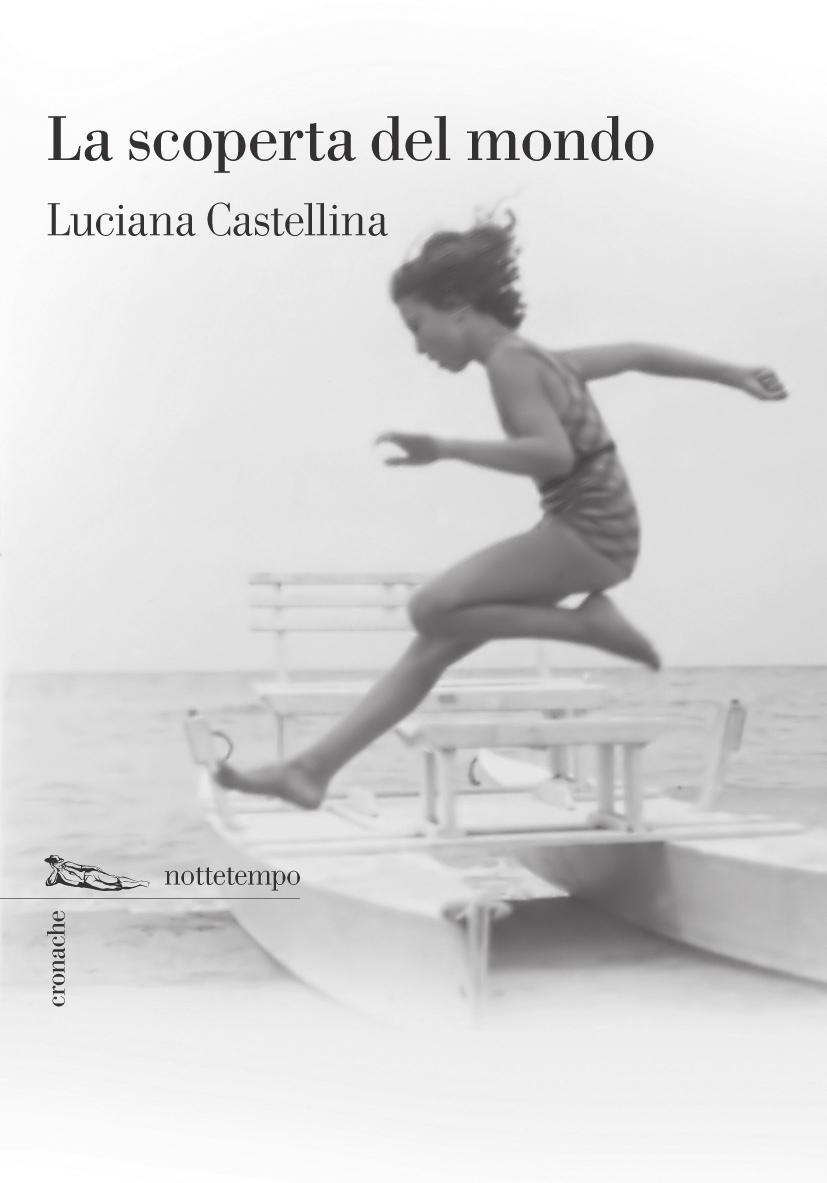 Luciana Castellina The discovery of the world (La scoperta del mondo) As long as there will be life stories and accounts like this one, we won t be surrounded by complete darkness.