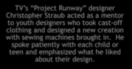 Project Runway (Youth) TV s Project Runway designer Christopher Straub acted as a
