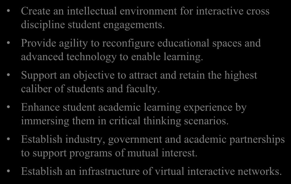 Concept Create an intellectual environment for interactive cross discipline student engagements. Provide agility to reconfigure educational spaces and advanced technology to enable learning.