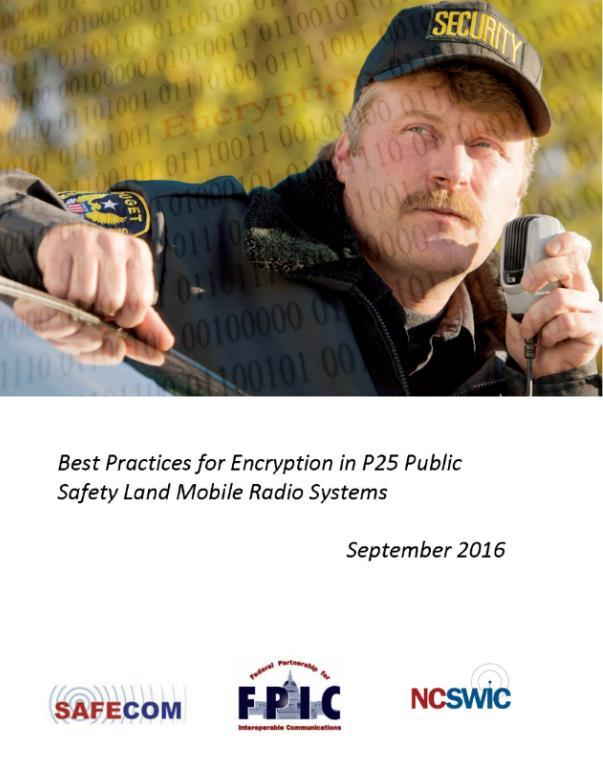 P25 Encrypted Interoperability Identify & Adopt Best Practices for Encryption SAFECOM/FPIC/NCSWIC P25 LMR Encryption Parameter Overview Key ID