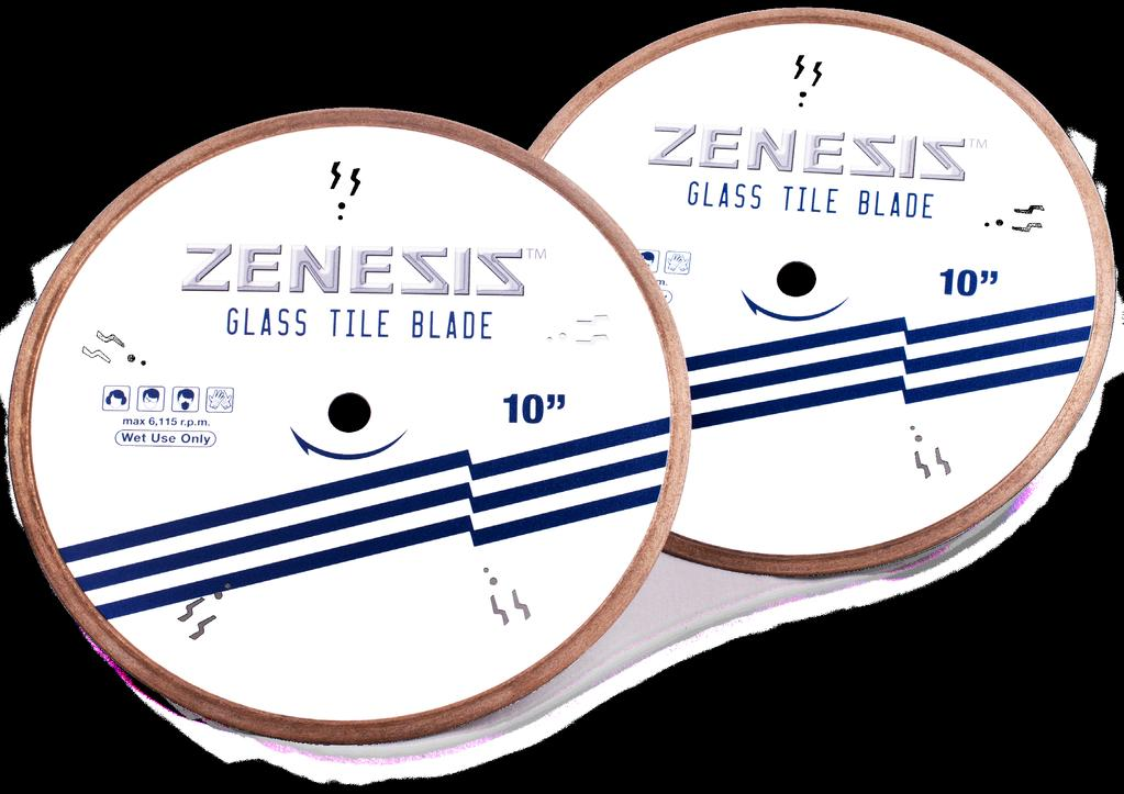 Products - Cutting 14 ZENESIS Glass The new ZENESIS Glass Tile Blades provide chip-free performance significantly beyond anything